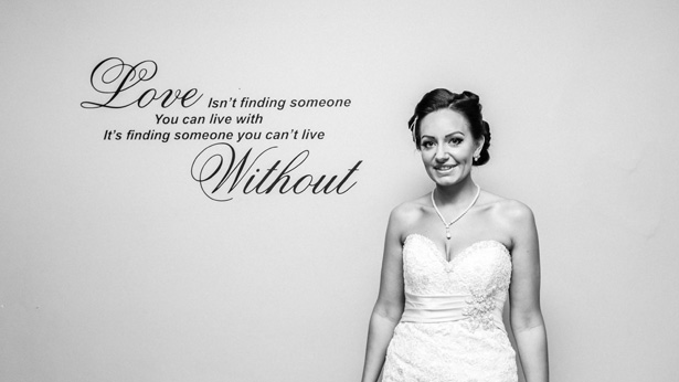 Love isn't finding someone you can live with, its finding someone you can't live without, quote on the wall |Bride ready for her big day | Becki and Rob's Real Wedding By Jenny Martin Photography | Confetti.co.uk