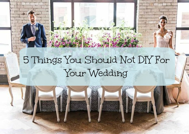 5 Things You Should Not DIY For Your Wedding | Confetti.co.uk