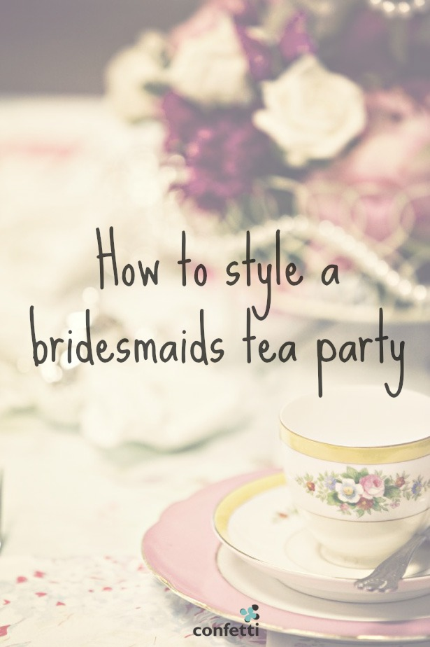 How to style a bridesmaids tea party | Confetti.co.uk