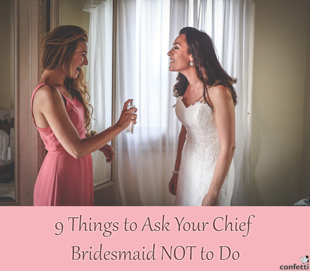 9 Things to Ask Your Chief Bridesmaid NOT to Do | Confetti.co.uk