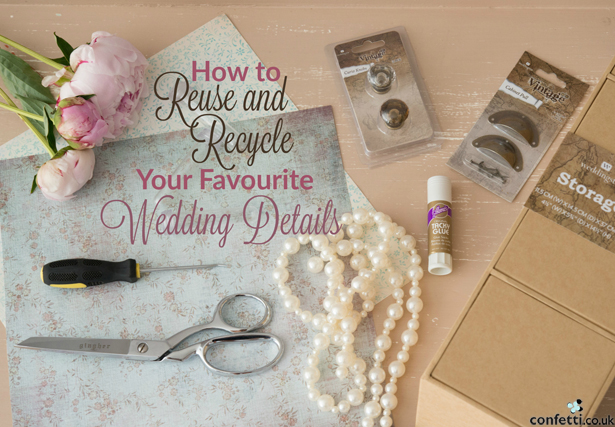 How to Recycle and Reuse Your Favourite Wedding Details | Confetti.co.uk
