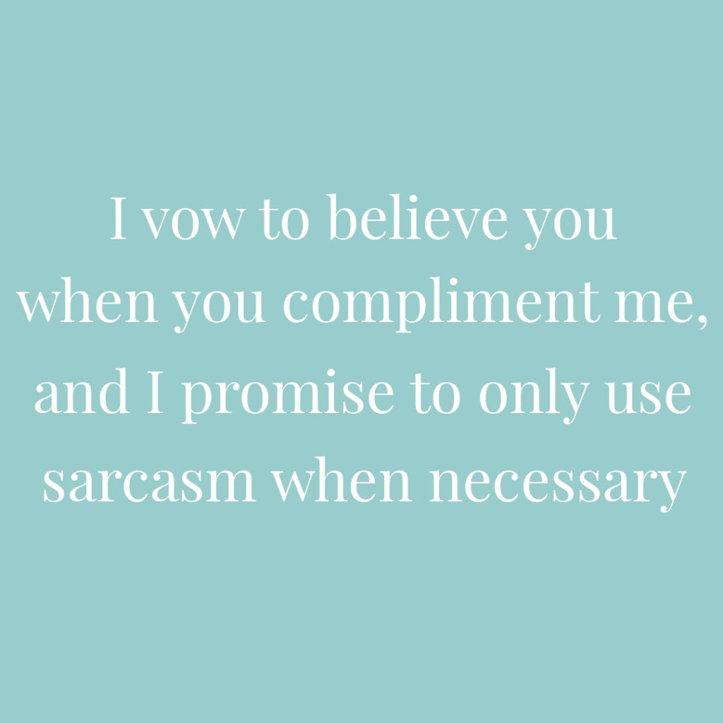 I vow to believe you when you compliment me and I promise to only use sarcasm when necessary | Confetti.co.uk