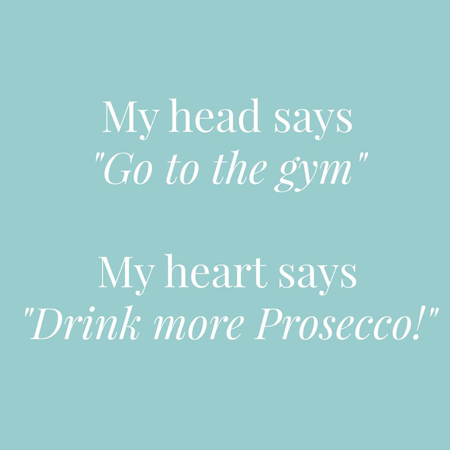 My head says Go to the Gym my heart says Drink more Prosecco | Confetti.co.uk