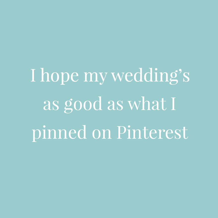 I hope my wedding's as good as what I pinned on Pinterest | Confetti.co.uk
