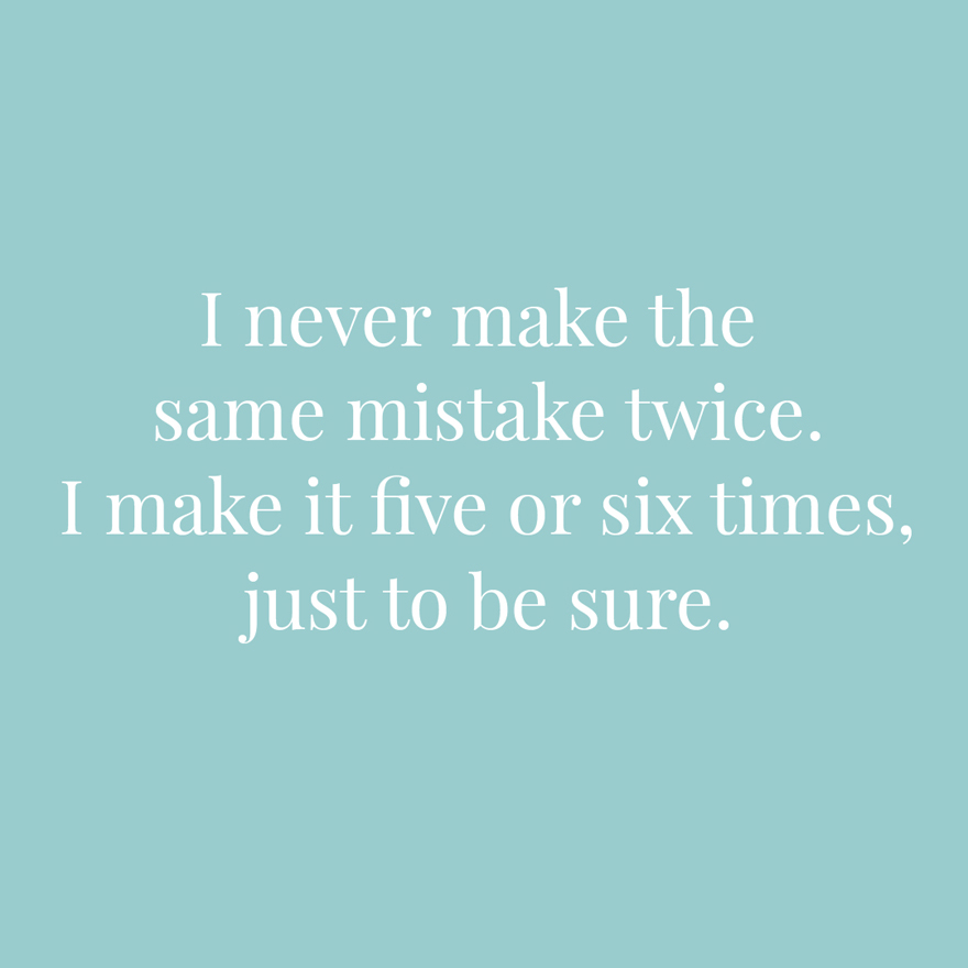I never make the same mistake twice I make it five or six times just to be sure | Confetti.co.uk