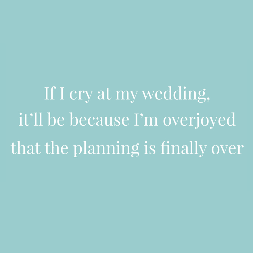 If I cry at my wedding it'll be because I'm overjoyed that the planning is finally over | Confetti.co.uk