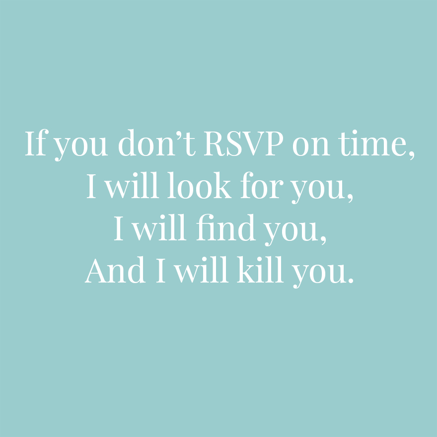 If you don't RSVP on time I will look for you I will find you and I will kill you | Confetti.co.uk
