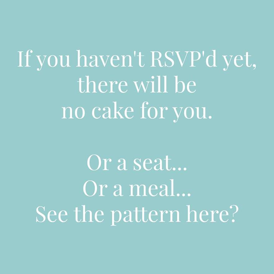 If you haven't RSVPd yet there will be no cake for you or a seat or a meal see the pattern here | Confetti.co.uk