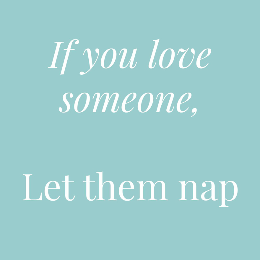 If you love someone let them nap | Confetti.co.uk