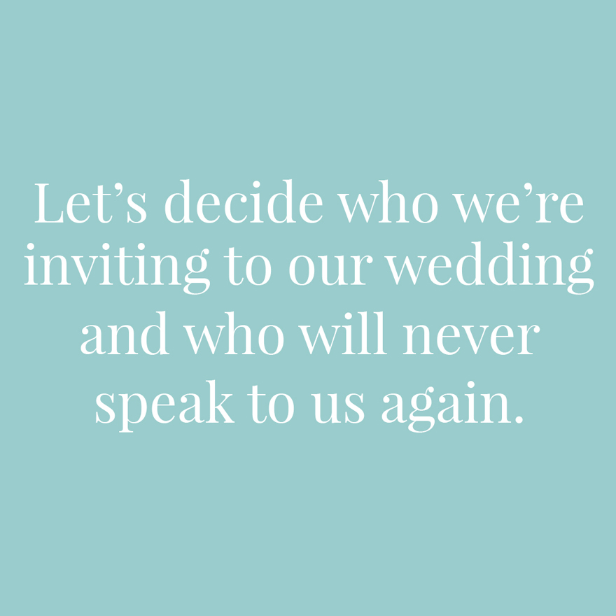 Let's decide who we're inviting to our wedding and who will never speak to us again | Confetti.co.uk