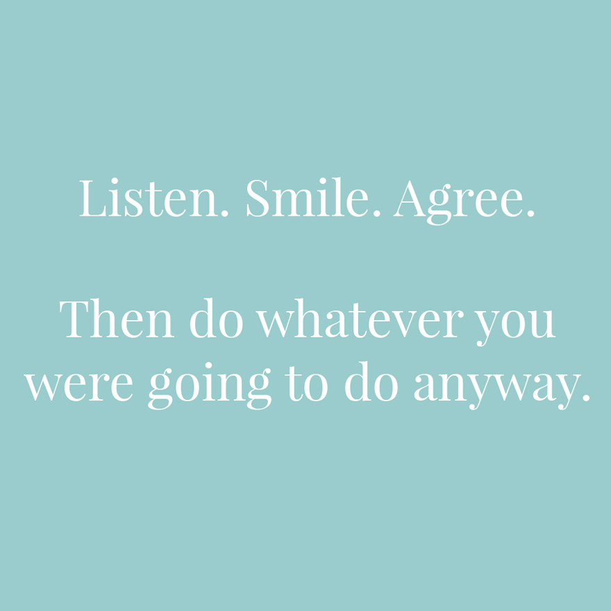 Listen smile agree then do whatever you were going to do anyway | Confetti.co.uk