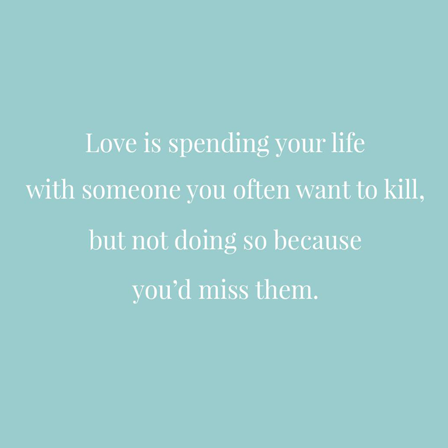 Love is spending your life with someone you often want to kill but not doing so because you'd miss them | Confetti.co.uk