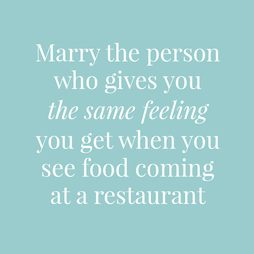 Marry the person who gives you the same feeling you get when you see food coming at a restaurant | Confetti.co.uk