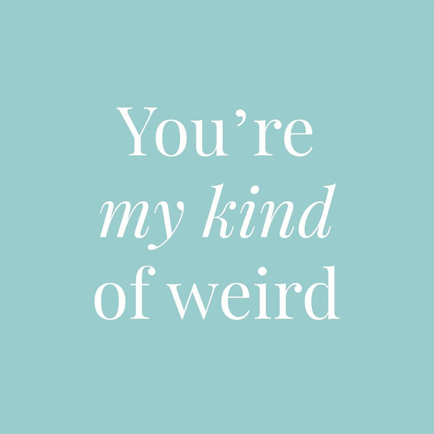 You're my kind of weird | Confetti.co.uk