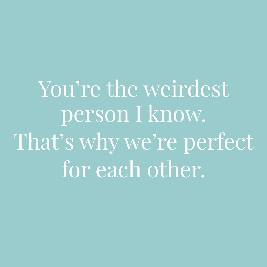You're the weirdest person I know That's why we're perfect for each other | Confetti.co.uk