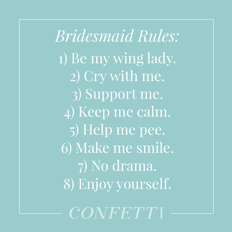 Bridesmaid rules be my wing lady cry with me support me keep me calm help me pee make me smile no drama enjoy yourself | Confetti.co.uk
